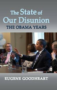 The State of Our Disunion: The Obama Years STATE OF OUR DISUNION [ Eugene Goodheart ]
