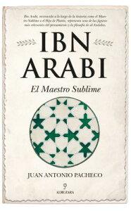 Ibn Arabi. El Maestro Sublime SPA-IBN ARABI EL MAESTRO SUBLI [ Juan Antonio Pacheco ]