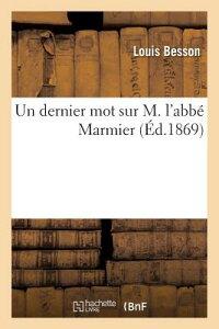 Un Dernier Mot Sur M. L'Abbe Marmier FRE-DERNIER MOT SUR M LABBE MA (Histoire) [ Louis Besson ]