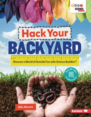 Hack Your Backyard: Discover a World of Outside Fun with Science Buddies (R)画像