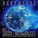 LEGEND - METAL GALAXY [DAY-2] (METAL GALAXY WORLD TOUR IN JAPAN EXTRA SHOW) [ BABYMETAL ]
