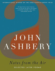 Notes from the Air: Selected Later Poems NOTES FROM THE AIR [ John Ashbery ]