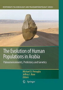 The Evolution of Human Populations in Arabia: Paleoenvironments, Prehistory and Genetics EVOLUTION OF HUMAN POPULATIONS (Vertebrate Paleobiology and Paleoanthropology) [ Michael D. Petraglia ]