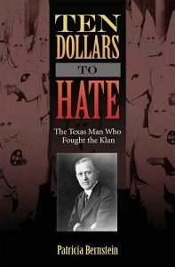 Ten Dollars to Hate: The Texas Man Who Fought the Klan 10 DOLLARS TO HATE (Sam Rayburn Rural Life, Sponsored by Texas A&m University-Commerce) [ Patricia Bernstein ]