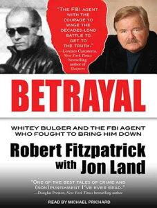 Betrayal: Whitey Bulger and the FBI Agent Who Fought to Bring Him Down BETRAYAL LIB/E 8D [ Robert Fitzpatrick ]