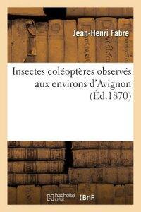 Insectes Coleopteres Observes Aux Environs D'Avignon = Insectes Cola(c)Opta]res Observa(c)S Aux Envi FRE-INSECTES COLEOPTERES OBSER (Sciences) [ Fabre-J-H ]