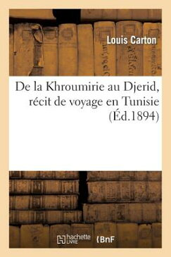de La Khroumirie Au Djerid, Recit de Voyage En Tunisie: Conference Faite Devant Les Societes: de Geo FRE-DE LA KHROUMIRIE AU DJERID (Histoire) [ Louis Carton ]