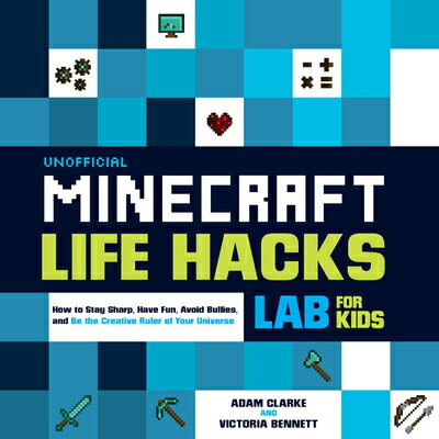 Unofficial Minecraft Life Hacks Lab for Kids: How to Stay Sharp, Have Fun, Avoid Bullies, and Be the画像