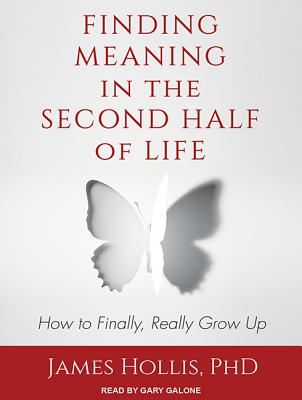 Finding Meaning in the Second Half of Life: How to Finally, Really Grow Up画像