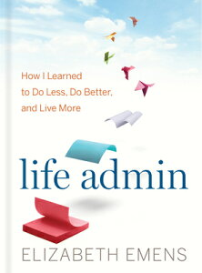 Life Admin: How I Learned to Do Less, Do Better, and Live More LIFE ADMIN [ Elizabeth F. Emens ]