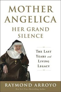 Mother Angelica Her Grand Silence: The Last Years and Living Legacy MOTHER ANGELICA HER GRAND SILE [ Raymond Arroyo ]