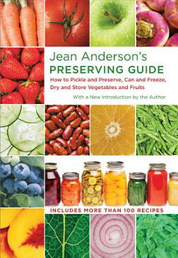 Jean Anderson's Preserving Guide: How to Pickle and Preserve, Can and Freeze, Dry and Store Vegetabl JEAN ANDERSONS PRESERVING GD [ Jean Anderson ]