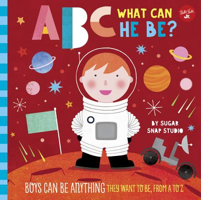 ABC for Me: ABC What Can He Be?: Boys Can Be Anything They Want to Be, from A to Z画像