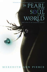 The Pearl of the Soul of the World PEARL OF THE SOUL OF THE WORLD (Darkangel Trilogy (Paperback)) [ Meredith Ann Pierce ]