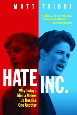 Hate Inc.: Why Today's Media Makes Us Despise One Another画像