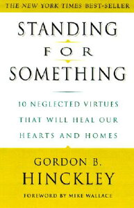 Standing for Something: 10 Neglected Virtues That Will Heal Our Hearts and Homes STANDING FOR SOMETHING [ Gordon B. Hinckley ]