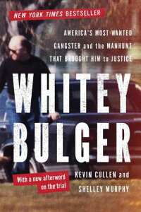Whitey Bulger: America's Most Wanted Gangster and the Manhunt That Brought Him to Justice WHITEY BULGER REV/E [ Kevin Cullen ]
