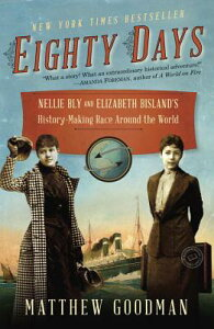 Eighty Days: Nellie Bly and Elizabeth Bisland's History-Making Race Around the World 80 DAYS [ Matthew Goodman ]