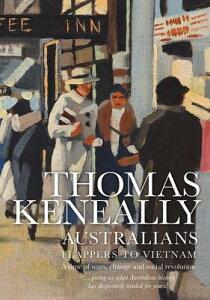 Australians: Flappers to Vietnam AUSTRALIANS FLAPPERS TO VIETNA [ Thomas Keneally ]