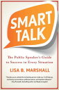 Smart Talk: The Public Speaker's Guide to Success in Every Situation SMART TALK (Quick & Dirty Tips) [ Lisa B. Marshall ]