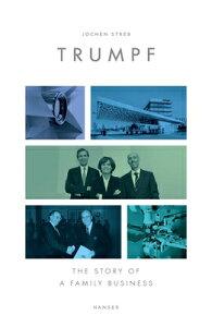 Trumpf: The Story of a Family Business TRUMPF [ Jochen Streb ]