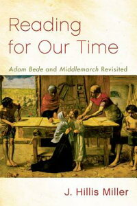 Reading for Our Time: 'Adam Bede' and 'Middlemarch' Revisited READING FOR OUR TIME [ J. Miller ]