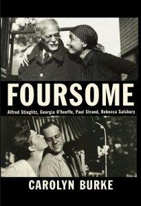 Foursome: Alfred Stieglitz, Georgia O'Keeffe, Paul Strand, Rebecca Salsbury FOURSOME [ Carolyn Burke ]
