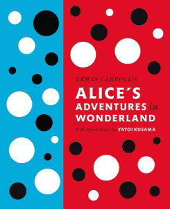 Lewis Carroll's Alice's Adventures in Wonderland: With Artwork by Yayoi Kusama LEWIS CARROLLS ALICES ADV IN W (Penguin Classics Hardcover) [ Lewis Carroll ]