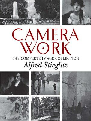 Camera Work: The Complete Image Collection CAMERA WORK [ Alfred Stieglitz ]