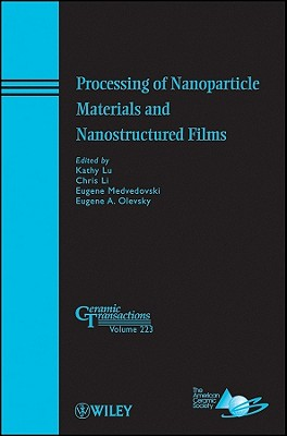 Processing of Nanoparticle Materials and Nanostructured Films [ Kathy Lu ]