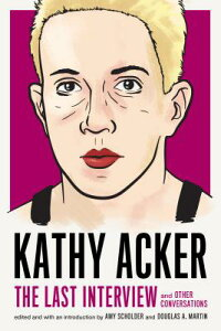 Kathy Acker: The Last Interview: And Other Conversations KATHY ACKER THE LAST INTERVIEW (Last Interview) [ Kathy Acker ]