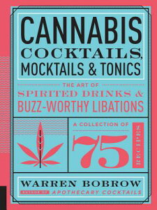 Cannabis Cocktails, Mocktails & Tonics: The Art of Spirited Drinks and Buzz-Worthy Libations CANNABIS COCKTAILS MOCKTAILS & [ Warren Bobrow ]