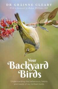 Your Backyard Birds: Understanding the Behaviours, Habits and Needs of Our Brilliant Birds YOUR BACKYARD BIRDS [ Grainne Creary ]