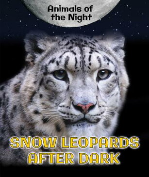 Snow Leopards After Dark SNOW LEOPARDS AFTER DARK (Animals of the Night) [ Heather Moore Niver ]