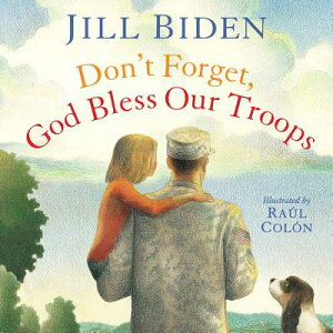 Don't Forget, God Bless Our Troops DONT FORGET GOD BLESS OUR TROO [ Jill Biden ]