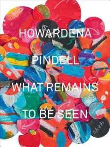 Howardena Pindell: What Remains to Be Seen HOWARDENA PINDELL [ Naomi Beckwith ]