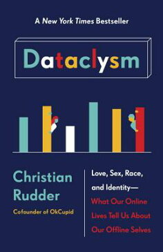 Dataclysm: Love, Sex, Race, and Identity--What Our Online Lives Tell Us about Our Offline Selves DATACLYSM [ Christian Rudder ]