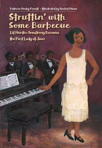 Struttin' with Some Barbecue: Lil Hardin Armstrong Becomes the First Lady of Jazz STRUTTIN W/SOME BARBECUE [ Patricia Hruby Powell ]