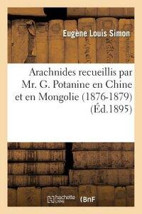 Arachnides Recueillis Par Mr. G. Potanine En Chine Et En Mongolie (1876-1879) FRE-ARACHNIDES RECUEILLIS PAR (Sciences) [ Simon-E ]