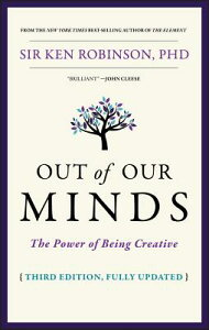Out of Our Minds: The Power of Being Creative OUT OF OUR MINDS 3/E [ Ken Robinson ]