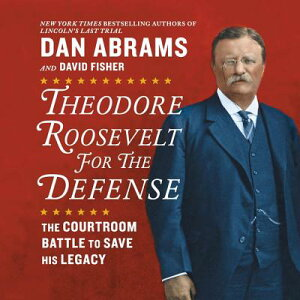 Theodore Roosevelt for the Defense: The Courtroom Battle to Save His Legacy THEODORE ROOSEVELT FOR THE D D [ Dan Abrams ]