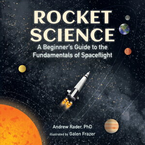 Rocket Science: A Beginner's Guide to the Fundamentals of Spaceflight ROCKET SCIENCE A BEGINNERS GT [ Andrew Rader ]