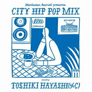Manhattan Records presents CITY HIP POP MIX mixed by TOSHIKI HAYASHI(%C)画像