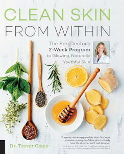 Clean Skin from Within: The Spa Doctor's Two-Week Program to Glowing, Naturally Youthful Skin CLEAN SKIN FROM W/IN [ Trevor Cates ]