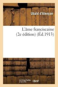 L'me Franciscaine (2e dition) FRE-LAME FRANCISCAINE (2E EDIT (Religion) [ Ubald D. Alencon ]