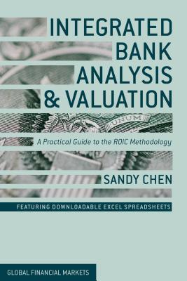Integrated Bank Analysis and Valuation: A Practical Guide to the ROIC Methodology [ S. Chen ...