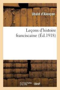 Lecons D'Histoire Franciscaine FRE-LECONS DHISTOIRE FRANCISCA (Religion) [ Ubald D. Alencon ]