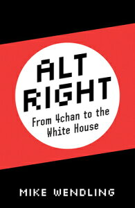 Alt-Right: From 4chan to the White House ALT-RIGHT [ Mike Wendling ]