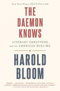 The Daemon Knows: Literary Greatness and the American Sublime DAEMON KNOWS [ Harold Bloom ]