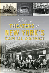 Historic Theaters of New York's Capital District HISTORIC THEATERS OF NEW YORKS [ John A. Miller ]